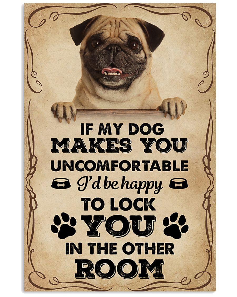 If My Dog Makes You Uncomfortable Pug 11x17 Poster