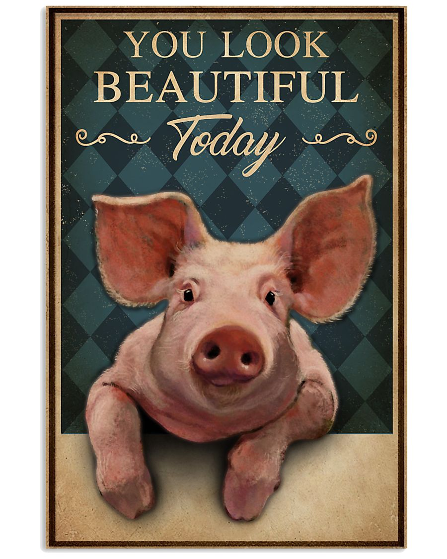 You Look Beautiful Today Pig 16x24 Poster