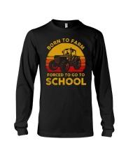 Born To Farm Force To Go To School Long Sleeve Tee tile
