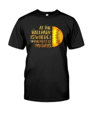 At The Ballpark Is Where I Spend Most Of My Days Classic T-Shirt front