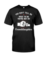 You Can't Tell Me What To Do Granddaughter Classic T-Shirt front