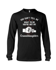 You Can't Tell Me What To Do Granddaughter Long Sleeve Tee tile