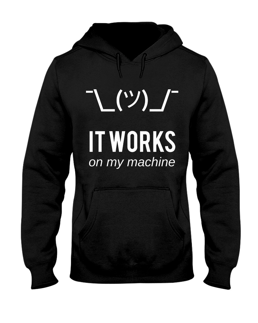 It works on my machine Hooded Sweatshirt