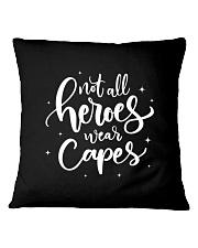 Not All Heroes Wear Capes Nurses Square Pillowcase thumbnail