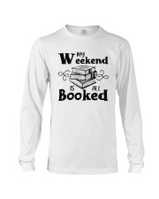 My Weekend Is All Booked Funny Reading Book Lover Long Sleeve Tee thumbnail