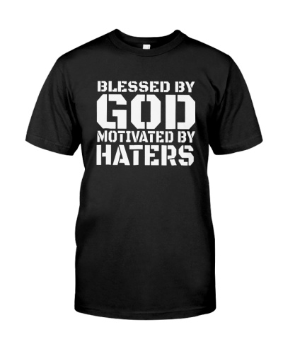 Blessed By God Motivated By Haters