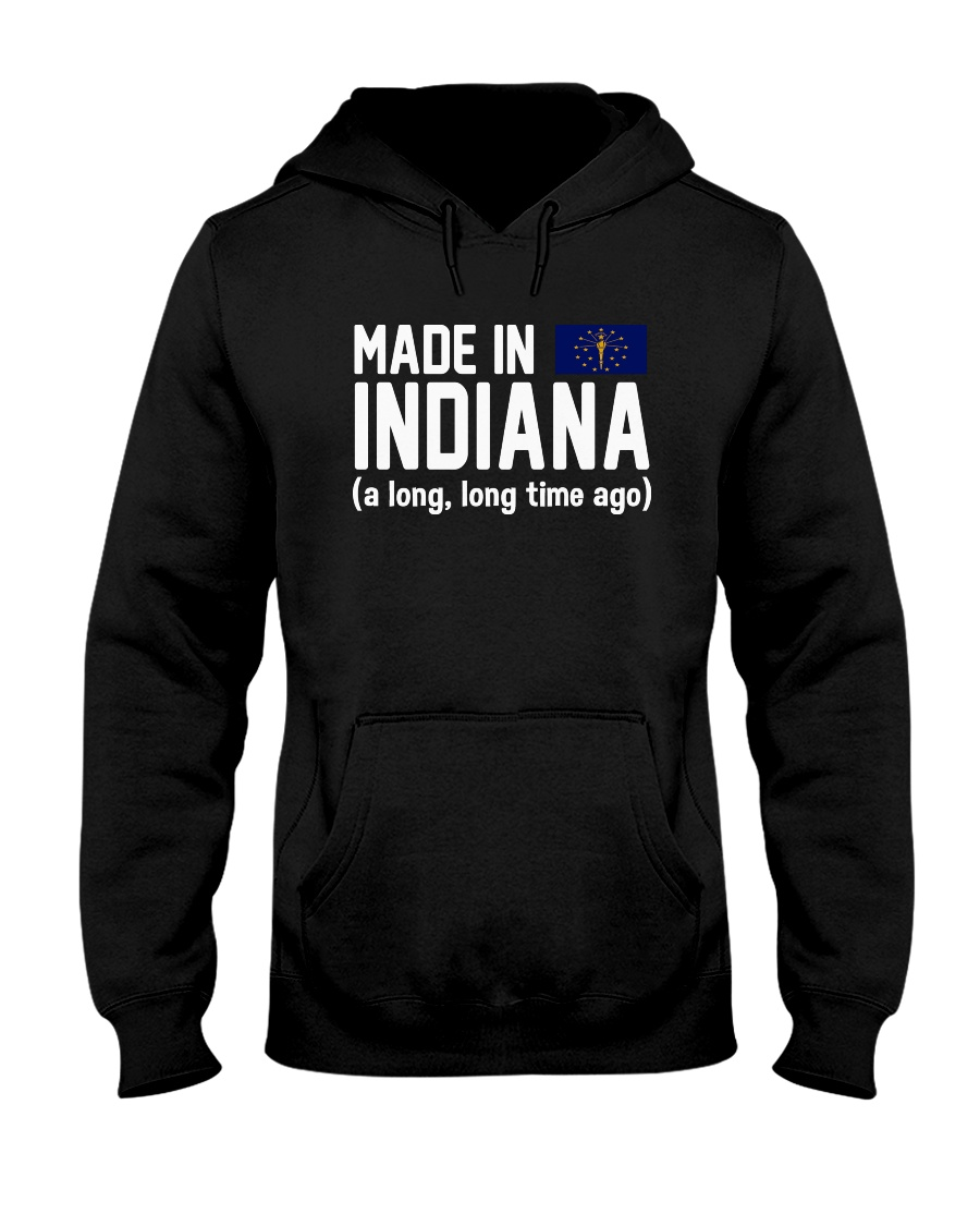 Made in Indiana a long long time ago Hooded Sweatshirt