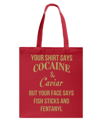 Your shirt says cocaine and caviar but your face
