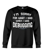 I'm sorry for what i said when i was debugging Crewneck Sweatshirt thumbnail