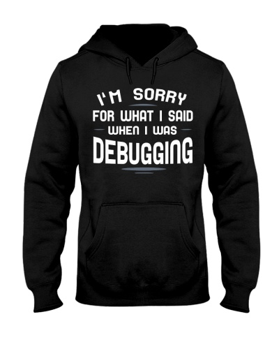 I'm sorry for what i said when i was debugging