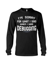 I'm sorry for what i said when i was debugging Long Sleeve Tee thumbnail