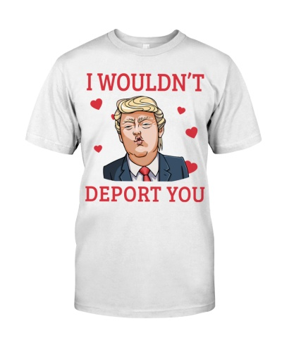I wouldn't deport you