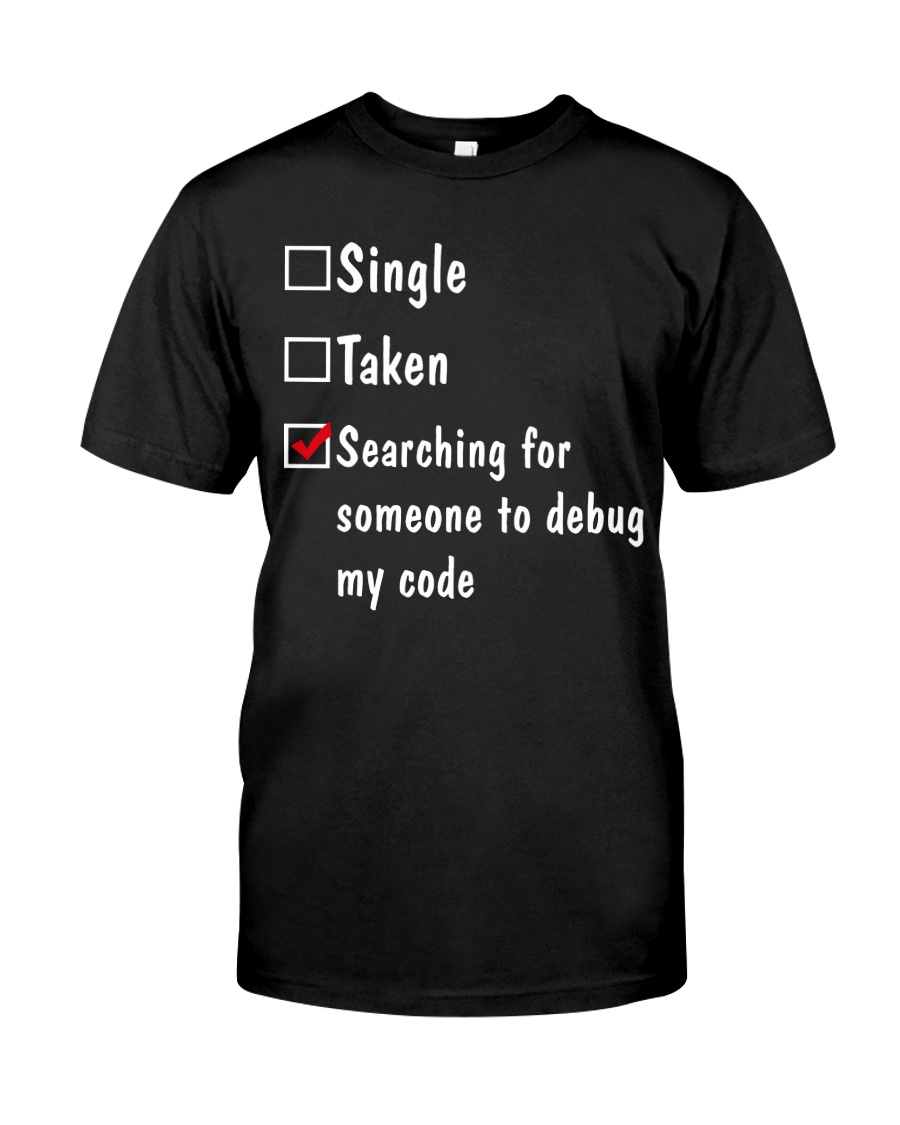 Search for someone to debug my code Classic T-Shirt