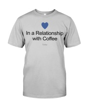 IN A RELATIONSHIP WITH COFFE TODAY Classic T-Shirt tile