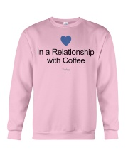 IN A RELATIONSHIP WITH COFFE TODAY Crewneck Sweatshirt thumbnail