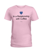 IN A RELATIONSHIP WITH COFFE TODAY Ladies T-Shirt thumbnail