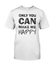 Only you can make me happy Premium Fit Mens Tee thumbnail