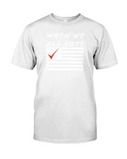 when we all vote shirt Classic T-Shirt tile