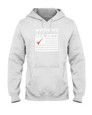 when we all vote shirt Hooded Sweatshirt thumbnail