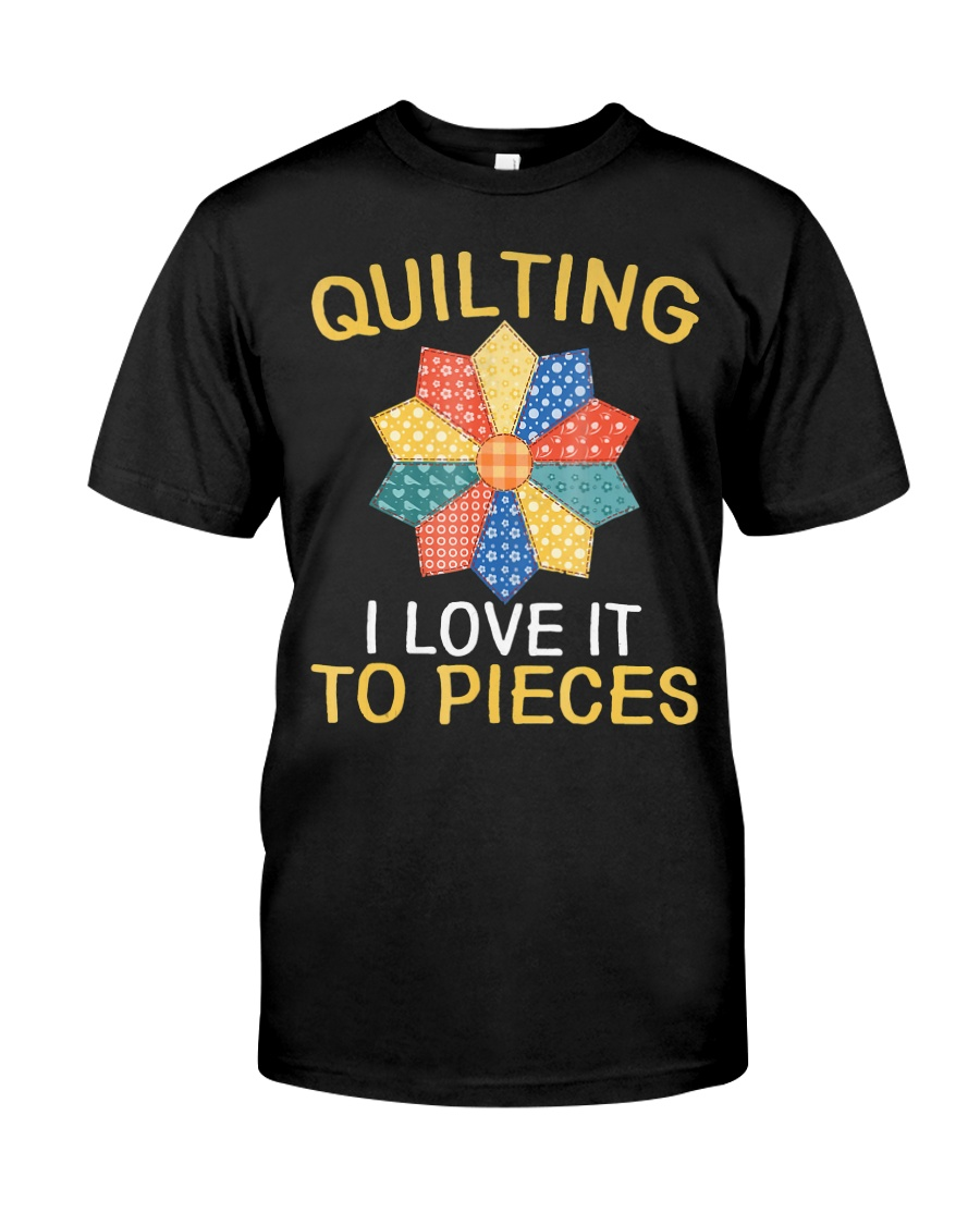 Sewing Quilting I Love It To Pieces T-Sh Classic T-Shirt
