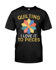Sewing Quilting I Love It To Pieces T-Sh Classic T-Shirt front