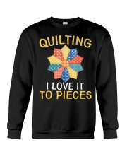 Sewing Quilting I Love It To Pieces T-Sh Crewneck Sweatshirt thumbnail