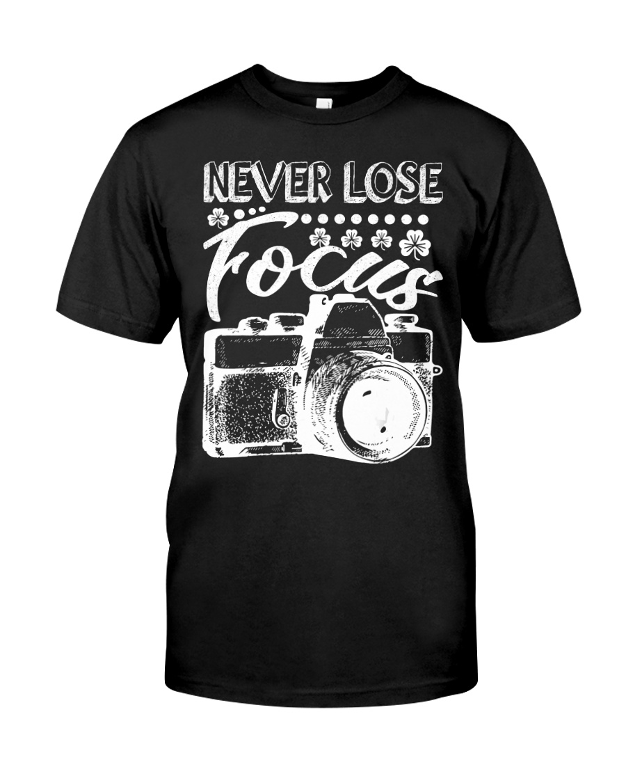 Photography Never Lose Focus Funny Camer Classic T-Shirt