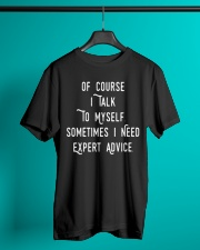 Of Course I Talk to Myself Sometimes I need Expert Classic T-Shirt lifestyle-mens-crewneck-front-3