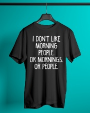 I don't like morning people Or mornings Or people Classic T-Shirt lifestyle-mens-crewneck-front-3
