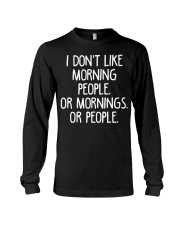 I don't like morning people Or mornings Or people Long Sleeve Tee thumbnail