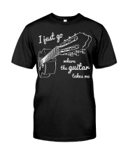 I Just Go Where The Guitar Takes Me Classic T-Shirt front