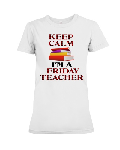 KEEP CALM I'M FRIDAY TEACHER