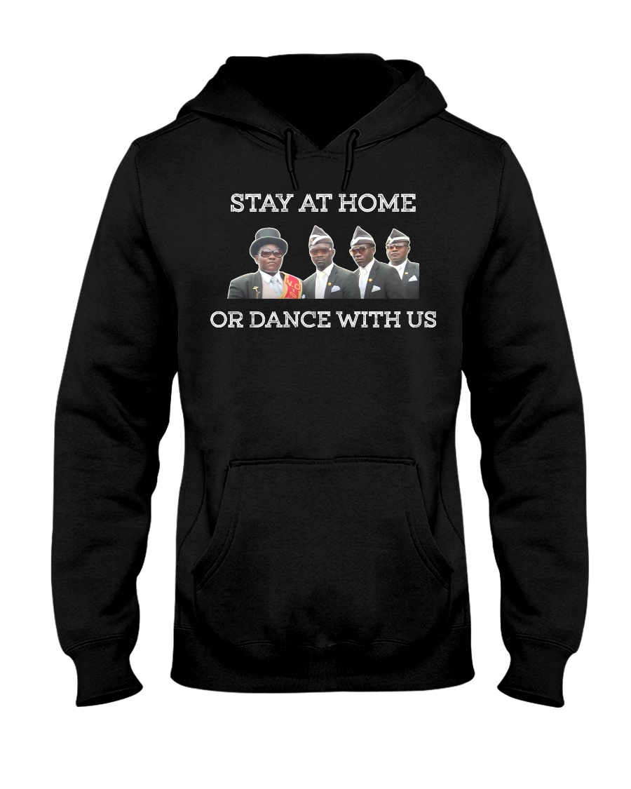 Stay at home or dance with us Hooded Sweatshirt