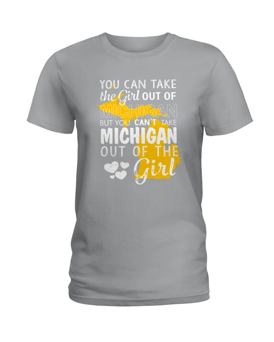 YOU CAN'T TAKE MICHIGAN OUT OF THE GIRL Ladies T-Shirt