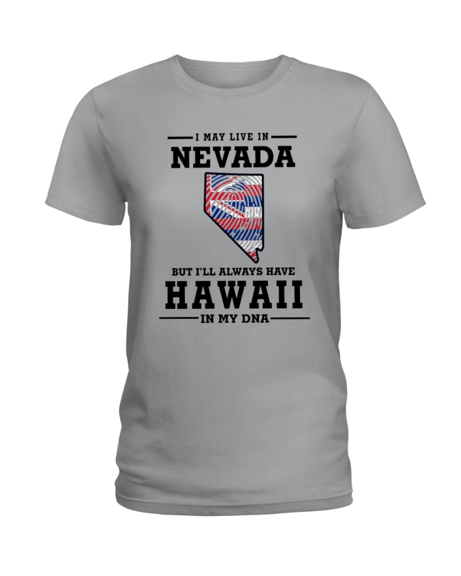 LIVE IN NEVADA BUT I'LL HAVE HAWAII IN MY DNA Ladies T-Shirt
