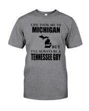 LIFE TOOK ME TO MICHIGAN - TENNESSEE Classic T-Shirt front