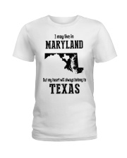 LIVE IN MARYLAND BUT BELONG TO TEXAS Ladies T-Shirt front