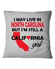 LIVE IN NORTH CAROLINA BUT I'M A CALIFORNIA GIRL Square Pillowcase thumbnail