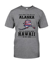LIVE IN ALASKA BUT I'LL HAVE HAWAII IN MY DNA Classic T-Shirt thumbnail