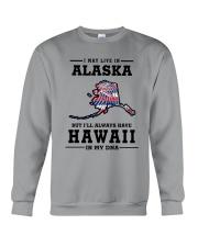 LIVE IN ALASKA BUT I'LL HAVE HAWAII IN MY DNA Crewneck Sweatshirt thumbnail