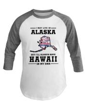 LIVE IN ALASKA BUT I'LL HAVE HAWAII IN MY DNA Baseball Tee thumbnail
