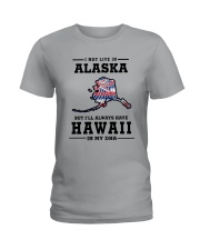 LIVE IN ALASKA BUT I'LL HAVE HAWAII IN MY DNA Ladies T-Shirt front