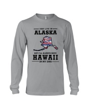 LIVE IN ALASKA BUT I'LL HAVE HAWAII IN MY DNA Long Sleeve Tee thumbnail