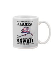 LIVE IN ALASKA BUT I'LL HAVE HAWAII IN MY DNA Mug thumbnail