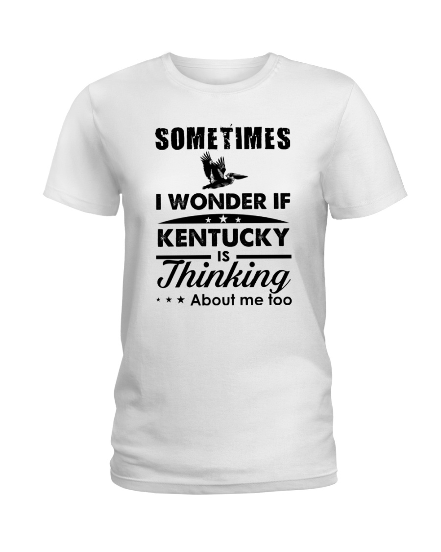 SOMETIMES I WONDER IF KENTUCKY IS THINKING Ladies T-Shirt