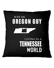 JUST AN OREGON GUY IN A TENNESSEE WORLD Square Pillowcase thumbnail