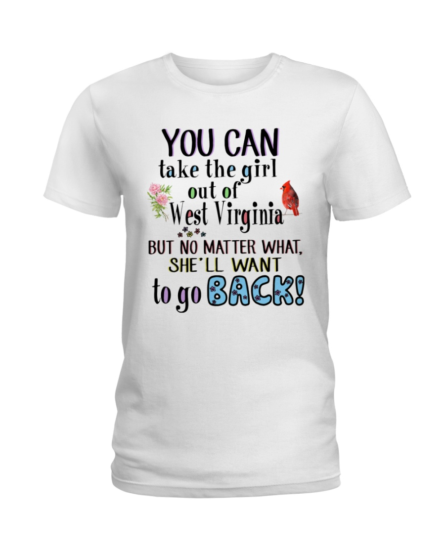 YOU CAN TAKE THE GIRL OUT OF WEST VIRGINIA Ladies T-Shirt