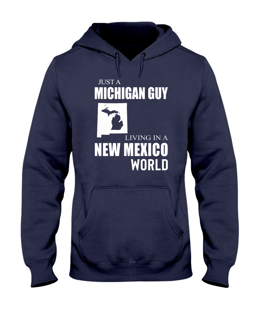 JUST A MICHIGAN GUY IN A NEW MEXICO WORLD Hooded Sweatshirt