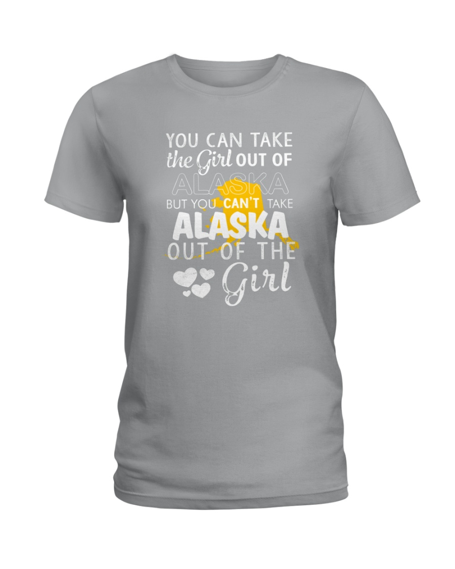 YOU CAN'T TAKE ALASKA OUT OF THE GIRL Ladies T-Shirt