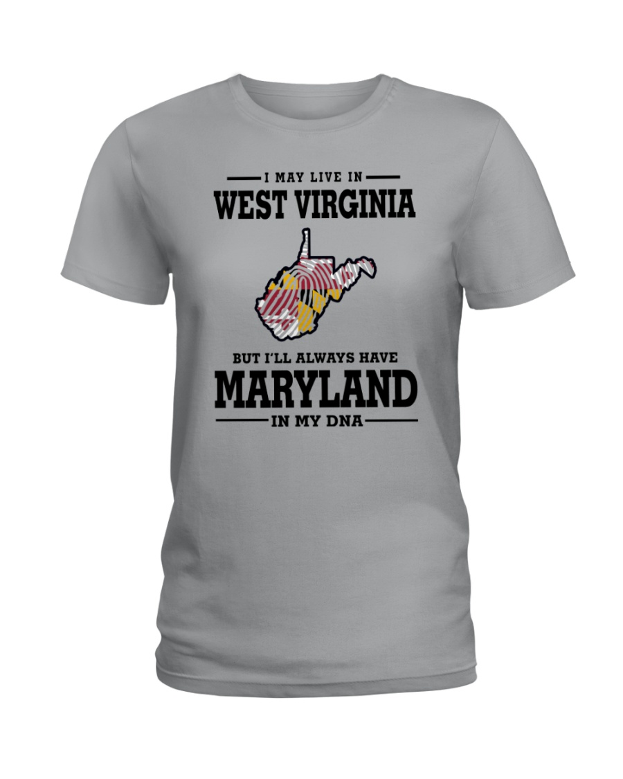 LIVE IN WEST VIRGINIA BUT MARYLAND IN MY DNA Ladies T-Shirt
